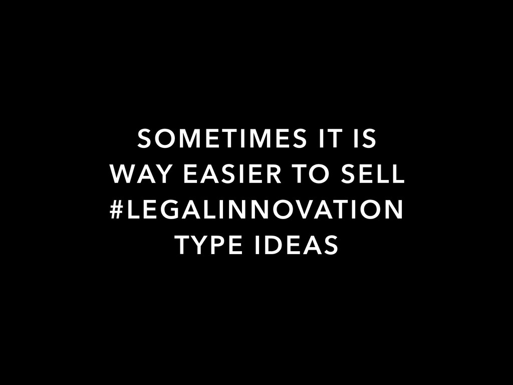SOMETIMES IT IS WAY EASIER TO SELL #LEGALINNOVA...