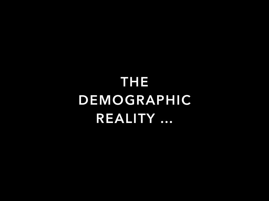 THE DEMOGRAPHIC REALITY …