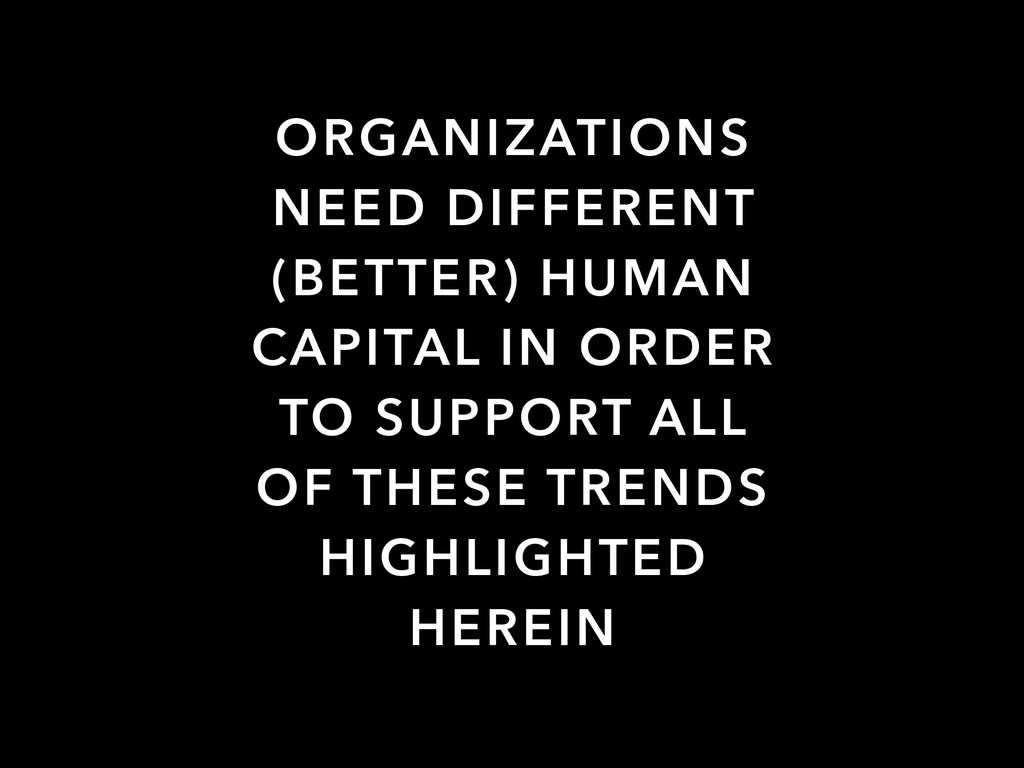 ORGANIZATIONS NEED DIFFERENT (BETTER) HUMAN CAP...