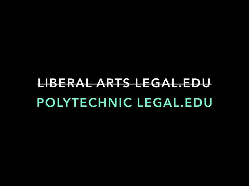 POLYTECHNIC LEGAL.EDU LIBERAL ARTS LEGAL.EDU
