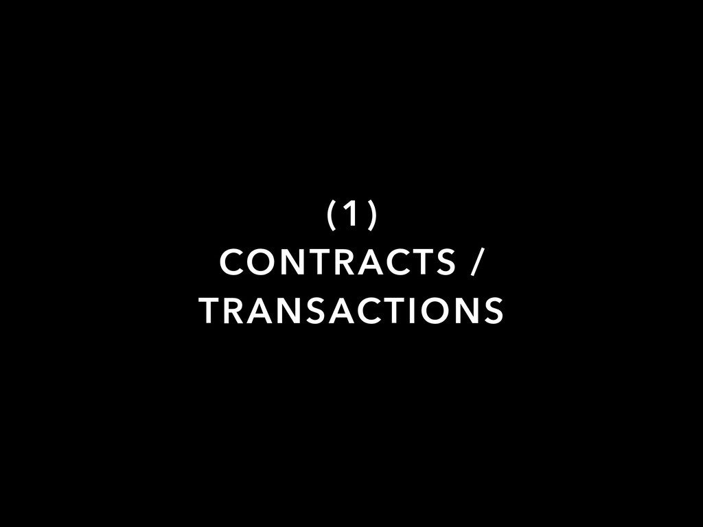 (1) CONTRACTS / TRANSACTIONS
