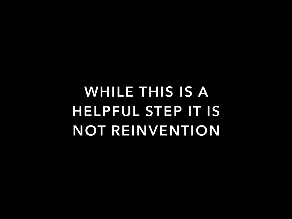 WHILE THIS IS A HELPFUL STEP IT IS NOT REINVENT...
