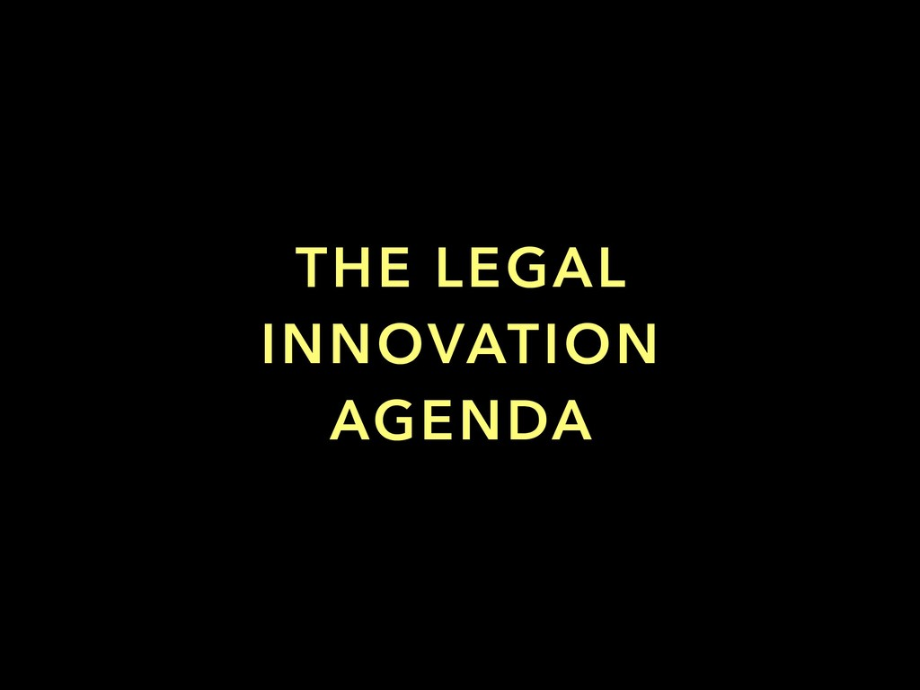 THE LEGAL INNOVATION AGENDA