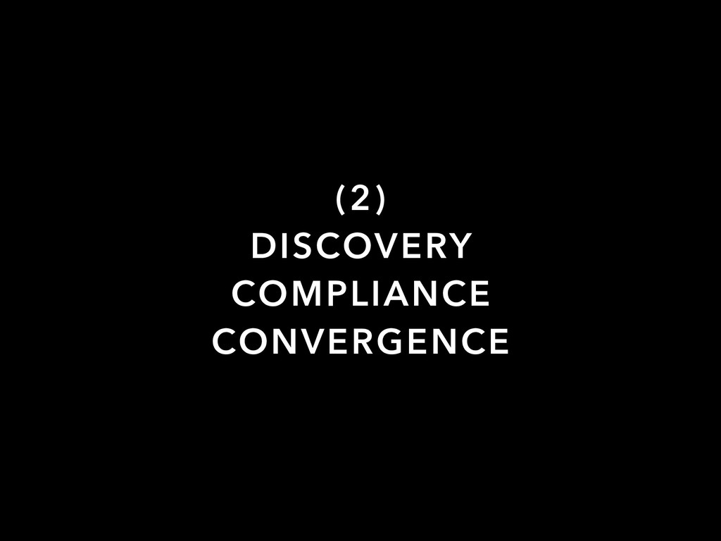 (2) DISCOVERY COMPLIANCE CONVERGENCE