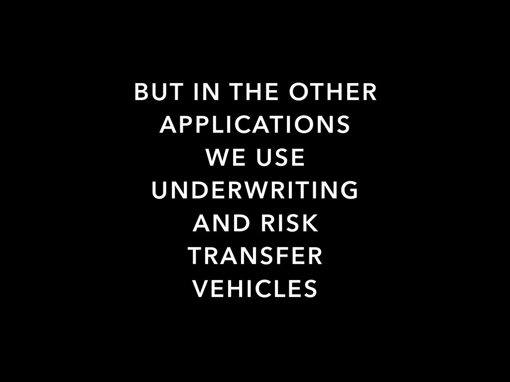 BUT IN THE OTHER APPLICATIONS WE USE UNDERWRITI...