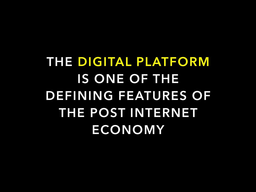 THE DIGITAL PLATFORM IS ONE OF THE DEFINING FEA...