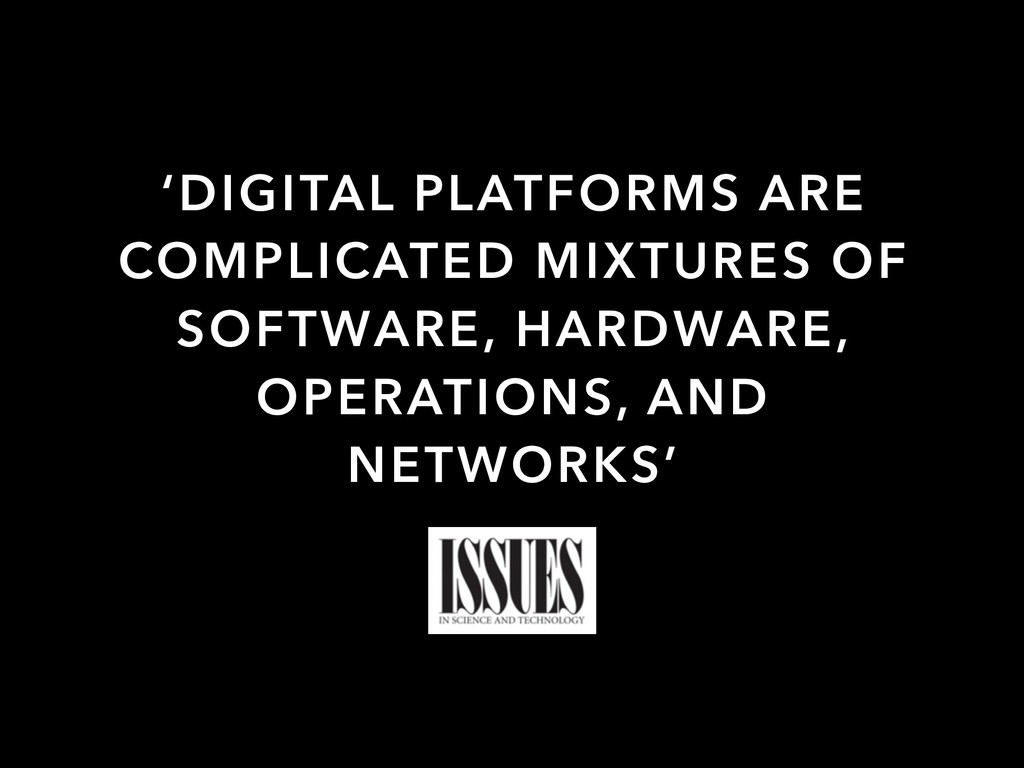 'DIGITAL PLATFORMS ARE COMPLICATED MIXTURES OF ...
