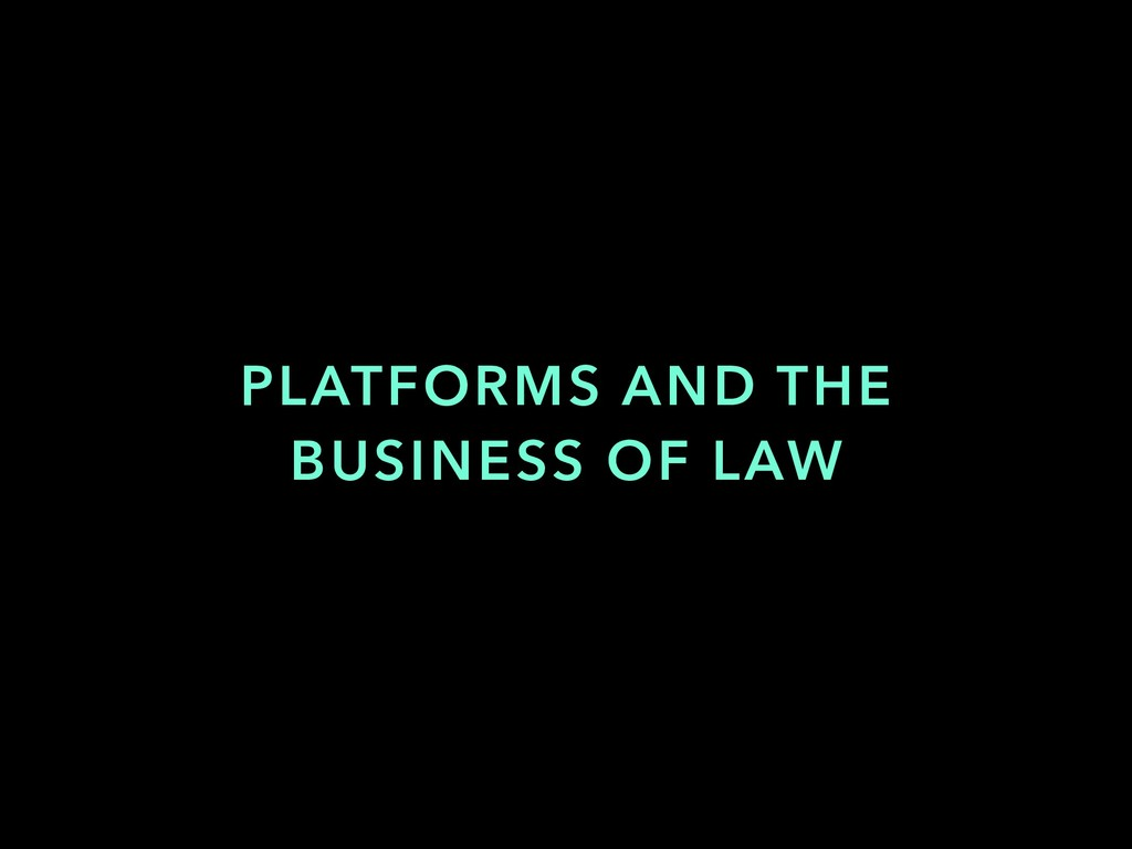 PLATFORMS AND THE BUSINESS OF LAW