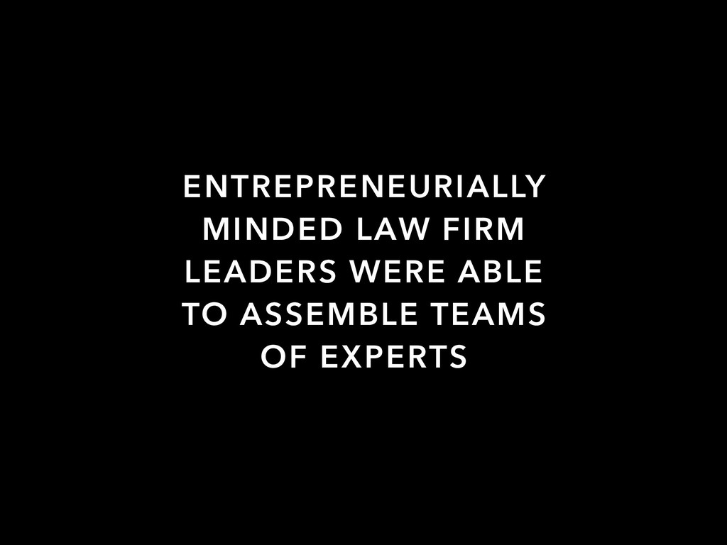 ENTREPRENEURIALLY MINDED LAW FIRM LEADERS WERE ...