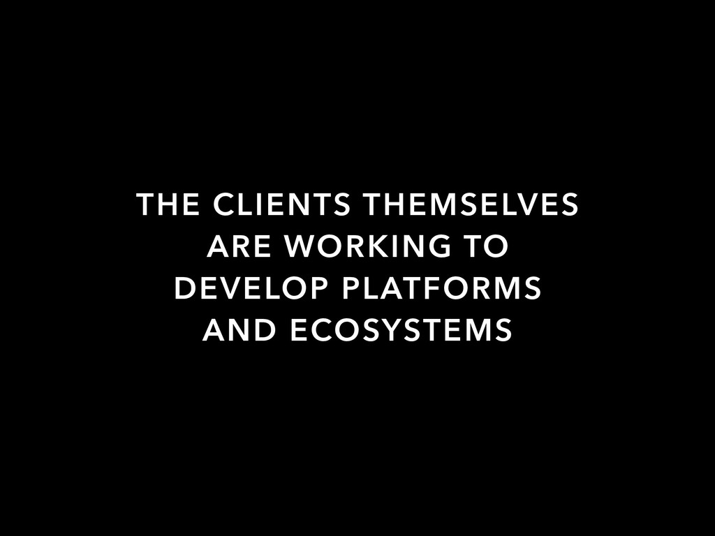 THE CLIENTS THEMSELVES ARE WORKING TO DEVELOP P...