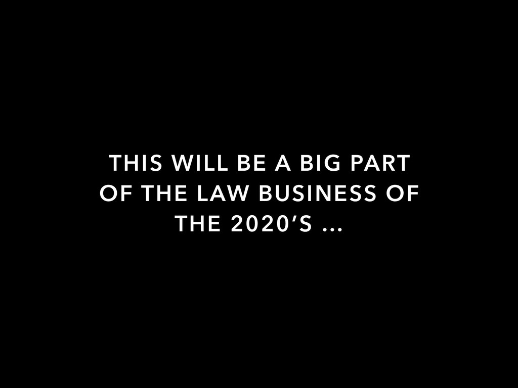 THIS WILL BE A BIG PART OF THE LAW BUSINESS OF ...