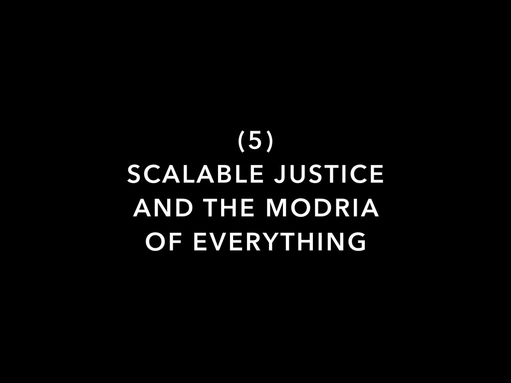 (5) SCALABLE JUSTICE AND THE MODRIA OF EVERYTHI...