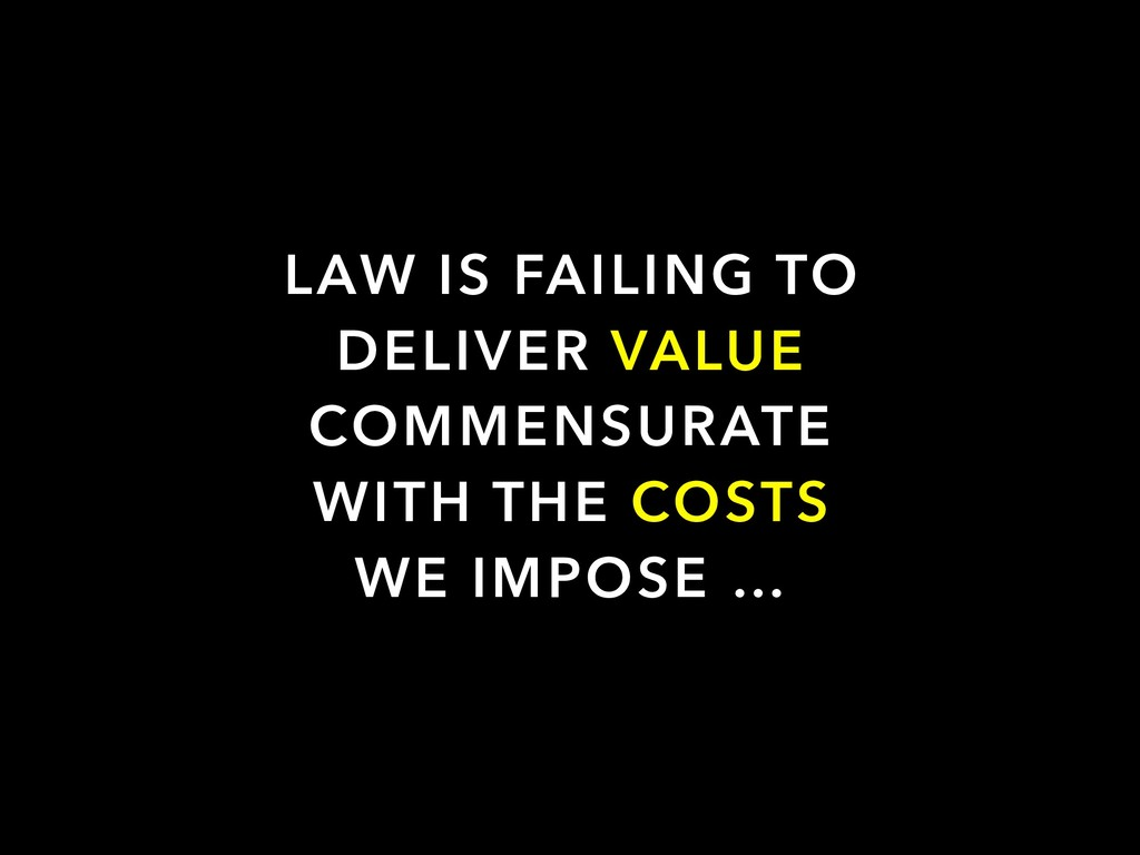 LAW IS FAILING TO DELIVER VALUE COMMENSURATE WI...