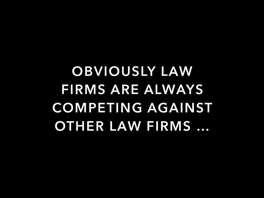 OBVIOUSLY LAW FIRMS ARE ALWAYS COMPETING AGAINS...
