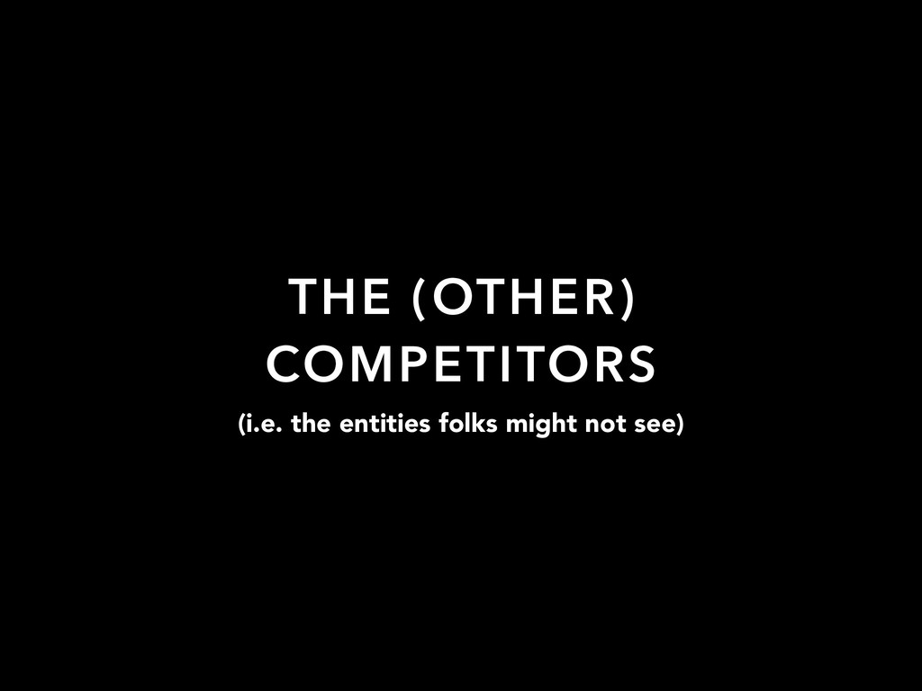 THE (OTHER) COMPETITORS (i.e. the entities folk...