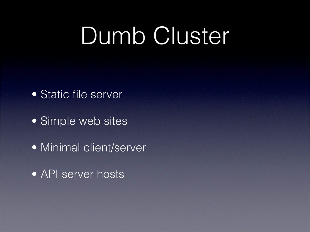 Dumb Cluster • Static file server • Simple web s...