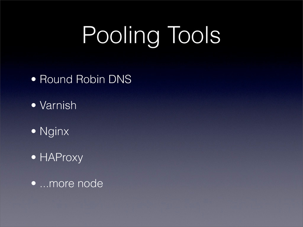 Pooling Tools • Round Robin DNS • Varnish • Ngi...