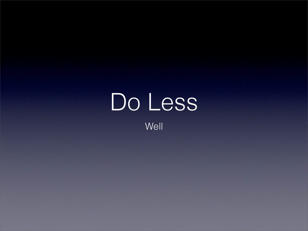 Do Less Well