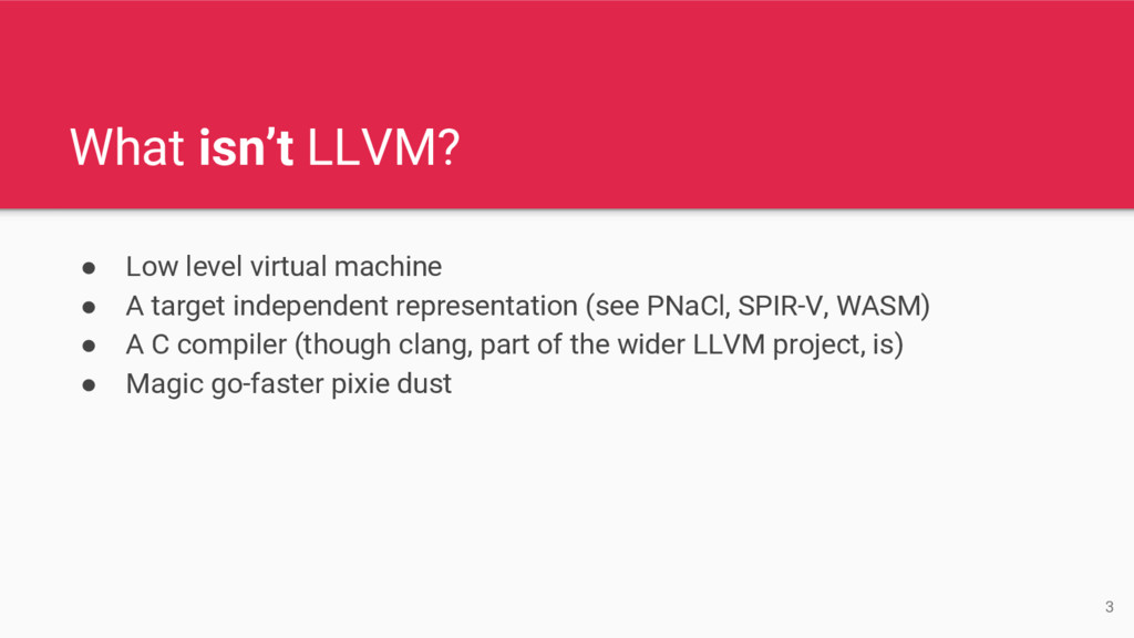What isn't LLVM? ● Low level virtual machine ● ...