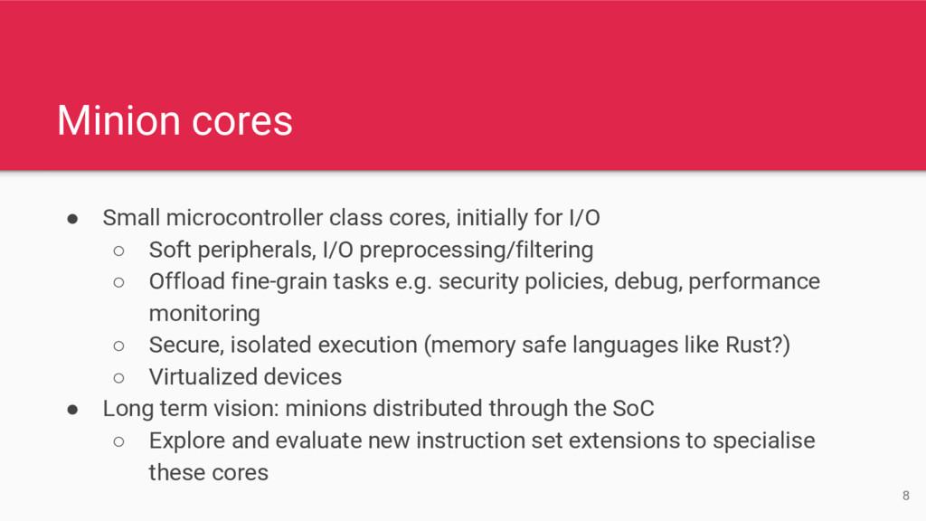 Minion cores ● Small microcontroller class core...