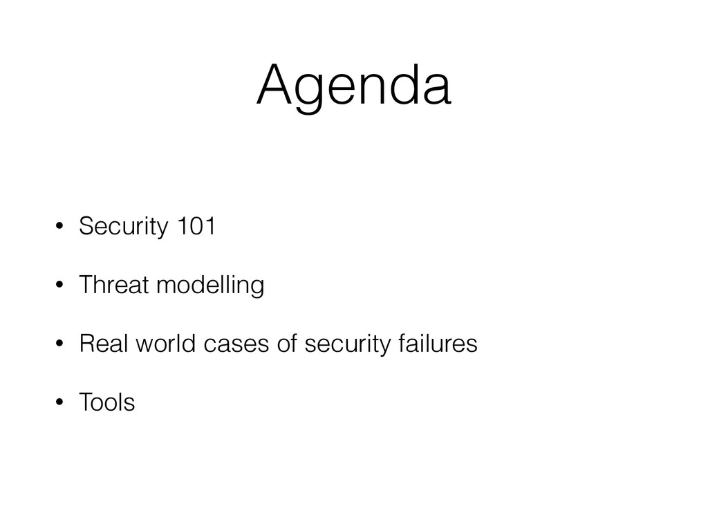 Agenda • Security 101 • Threat modelling • Real...