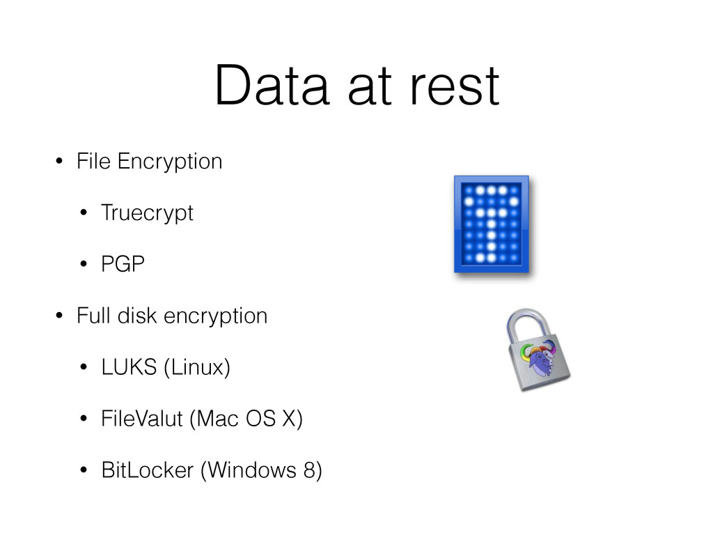 Data at rest • File Encryption • Truecrypt • PG...