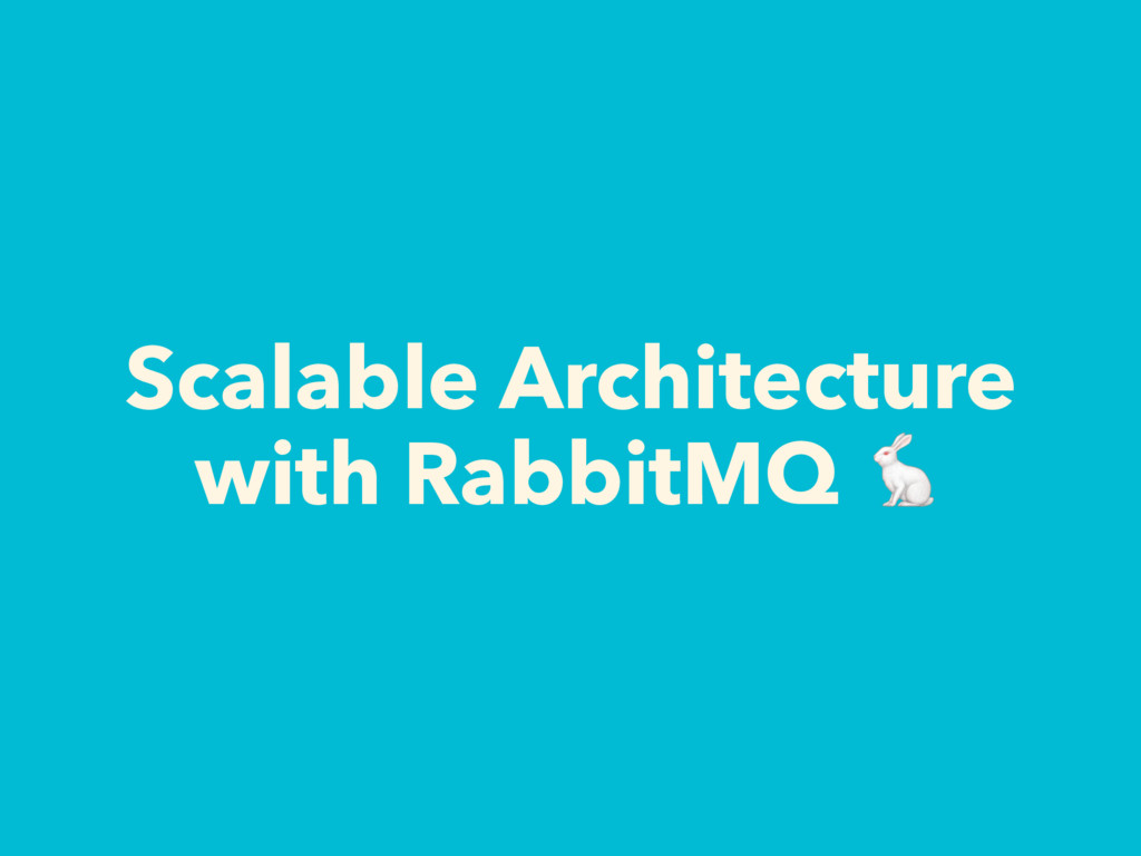 Scalable Architecture with RabbitMQ