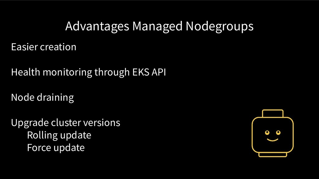 Advantages Managed Nodegroups Easier creation H...