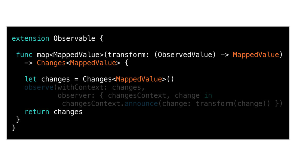 extension Observable { func map<MappedValue>(tr...