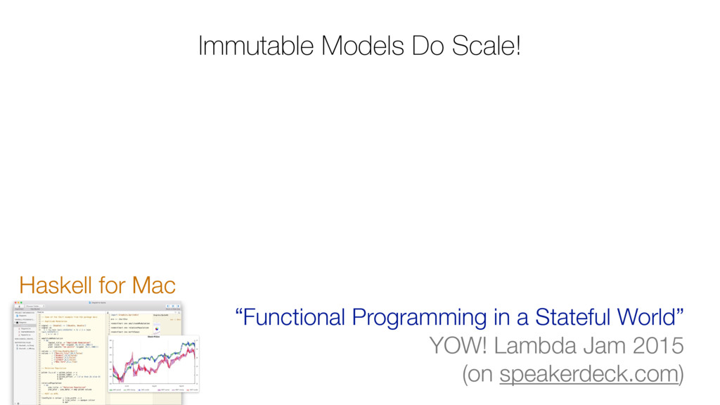 """Immutable Models Do Scale! Haskell for Mac """"Fun..."""