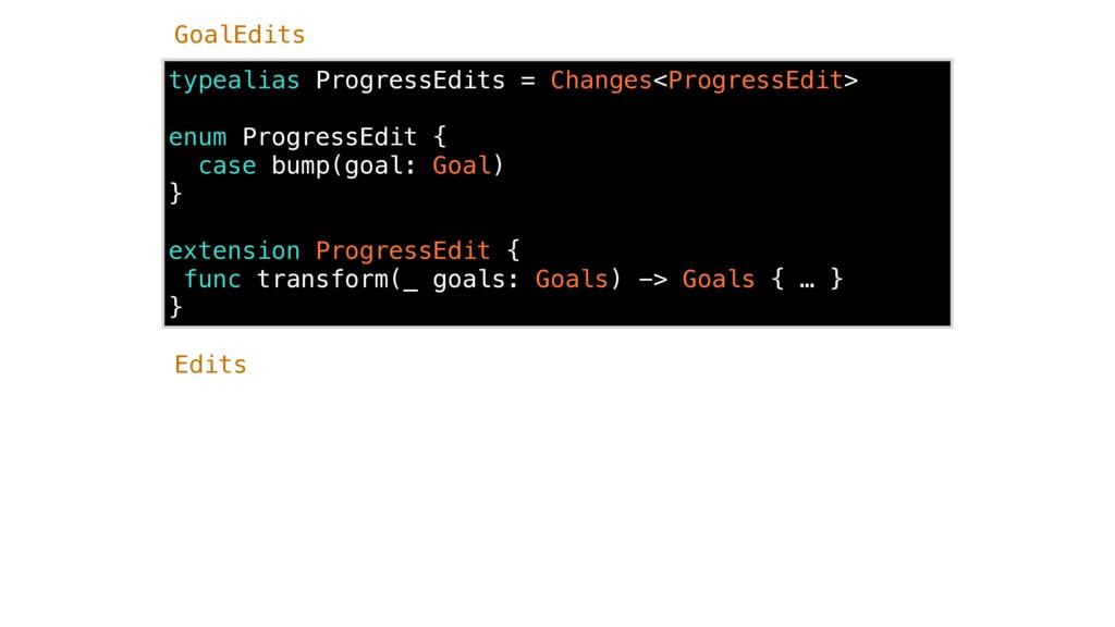 typealias ProgressEdits = Changes<ProgressEdit>...