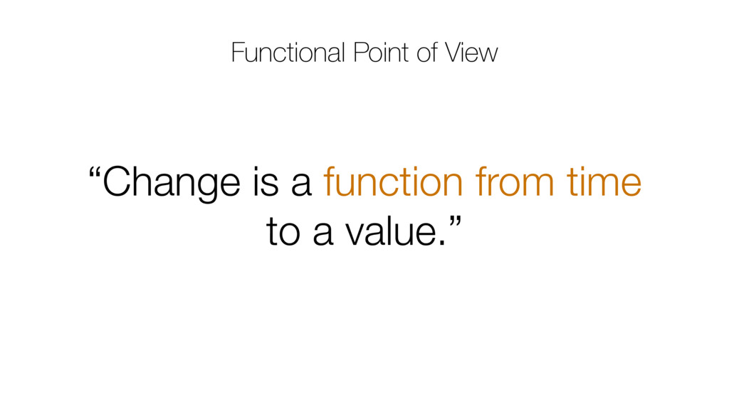 """""""Change is a function from time to a value."""" Fu..."""