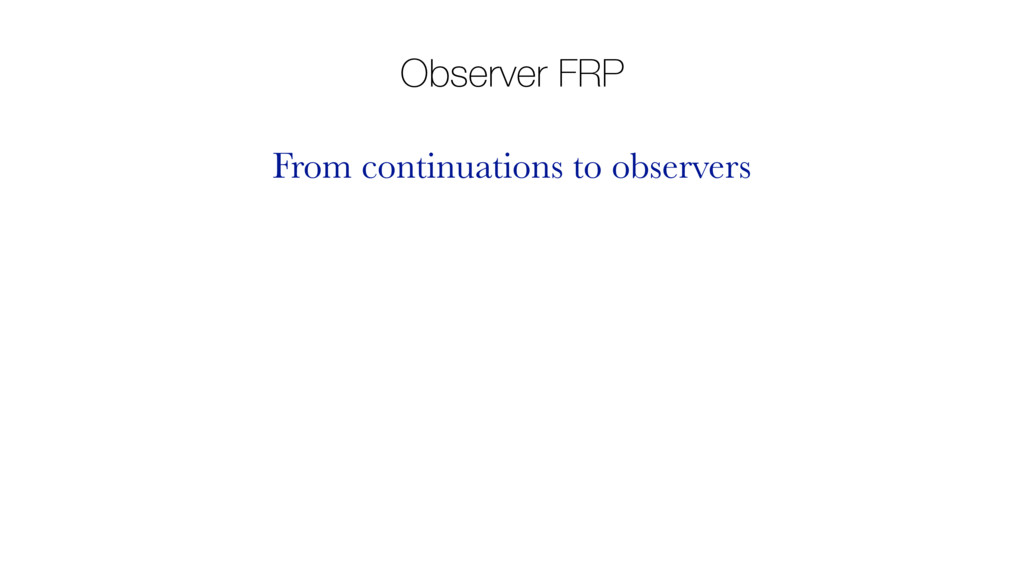 Observer FRP From continuations to observers