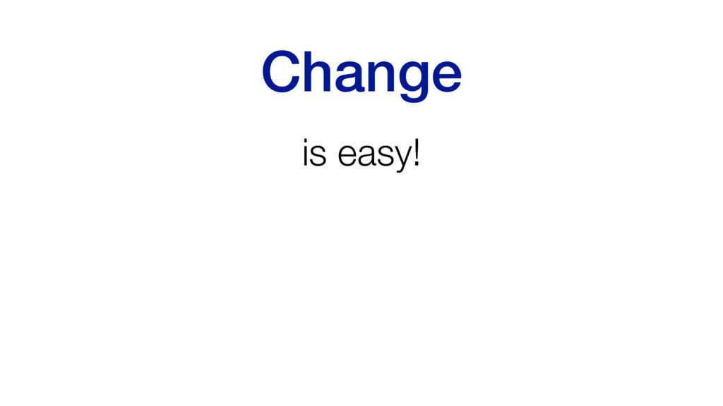 Change is easy!