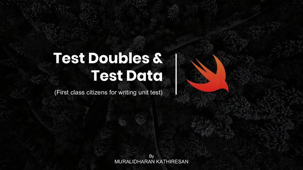Test Doubles & Test Data (First class citizens ...
