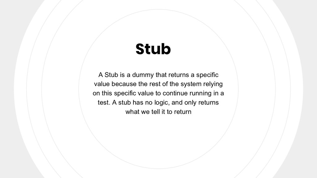 Stub A Stub is a dummy that returns a specific ...