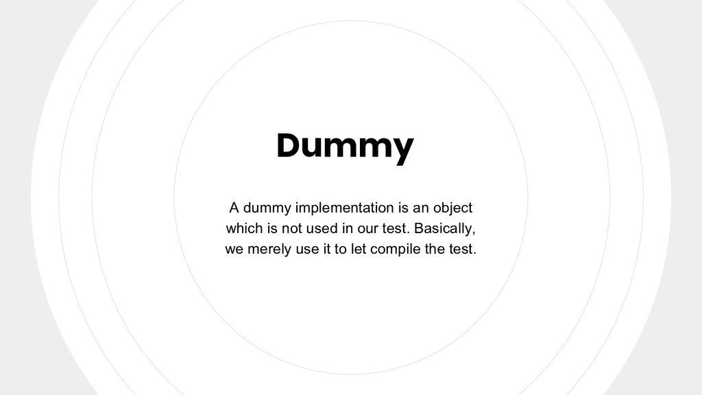 Dummy A dummy implementation is an object which...