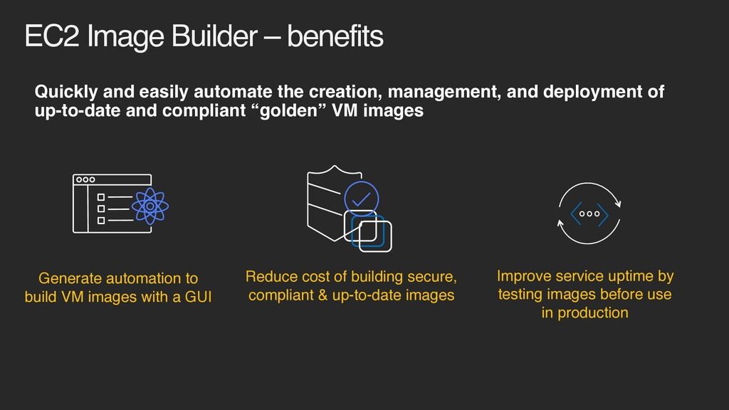 EC2 Image Builder – benefits Quickly and easily...