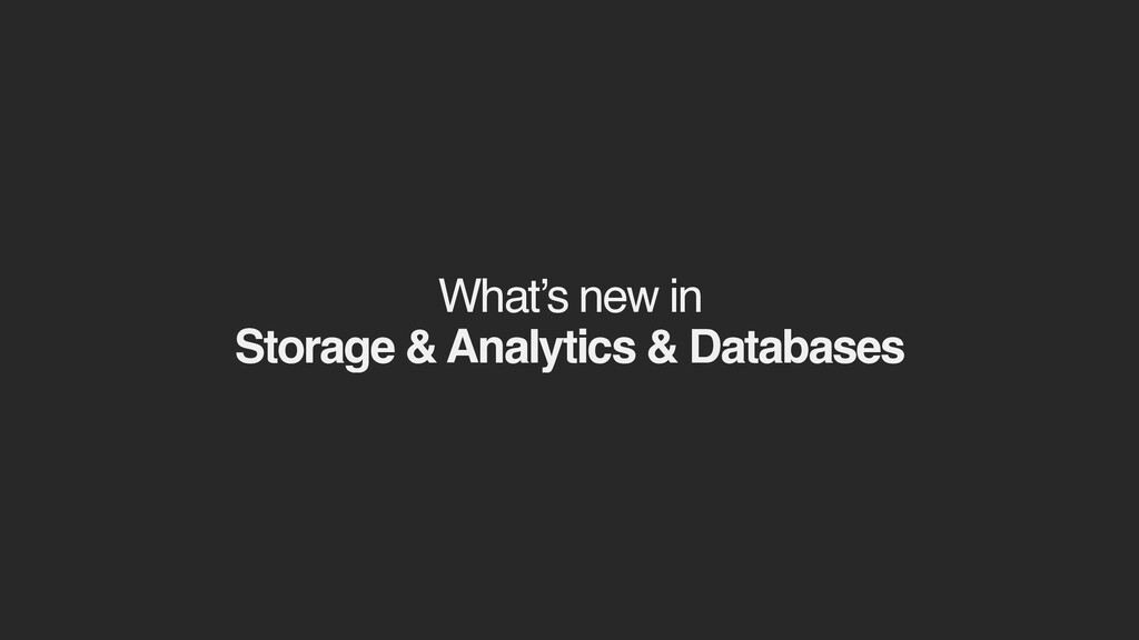 What's new in Storage & Analytics & Databases