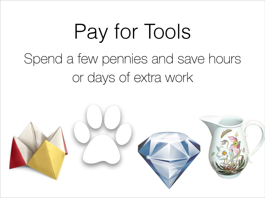 Pay for Tools Spend a few pennies and save hour...