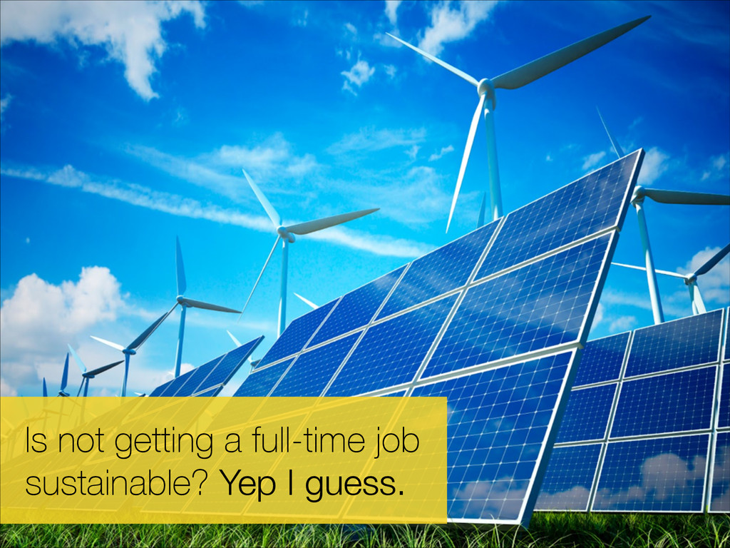 Is not getting a full-time job sustainable? Yep...
