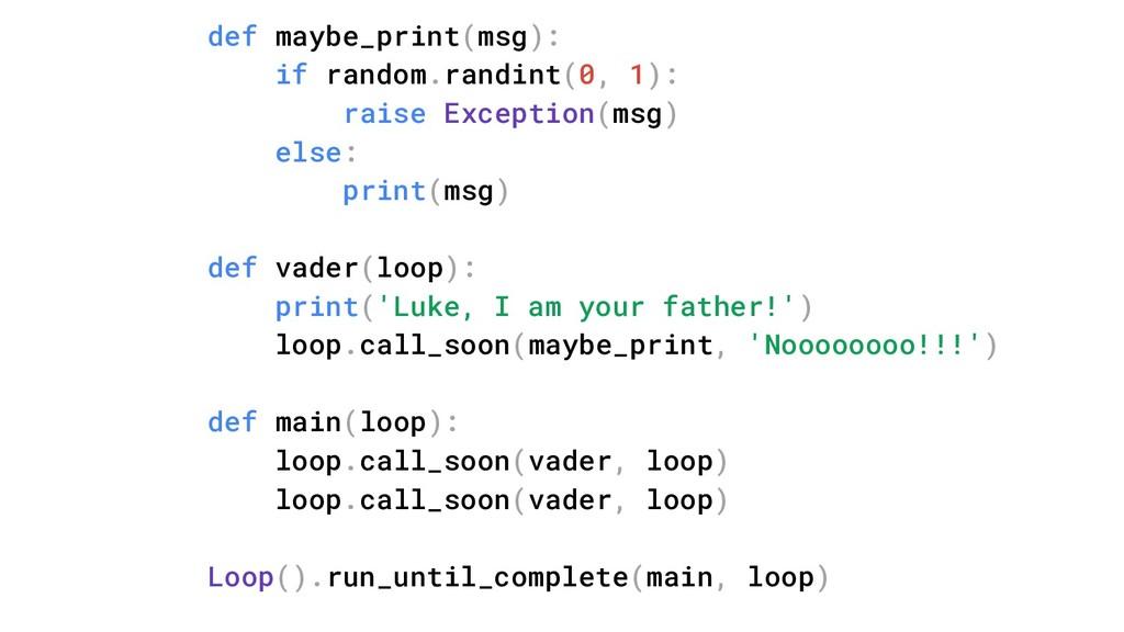 def maybe_print(msg): if random.randint(0, 1): ...