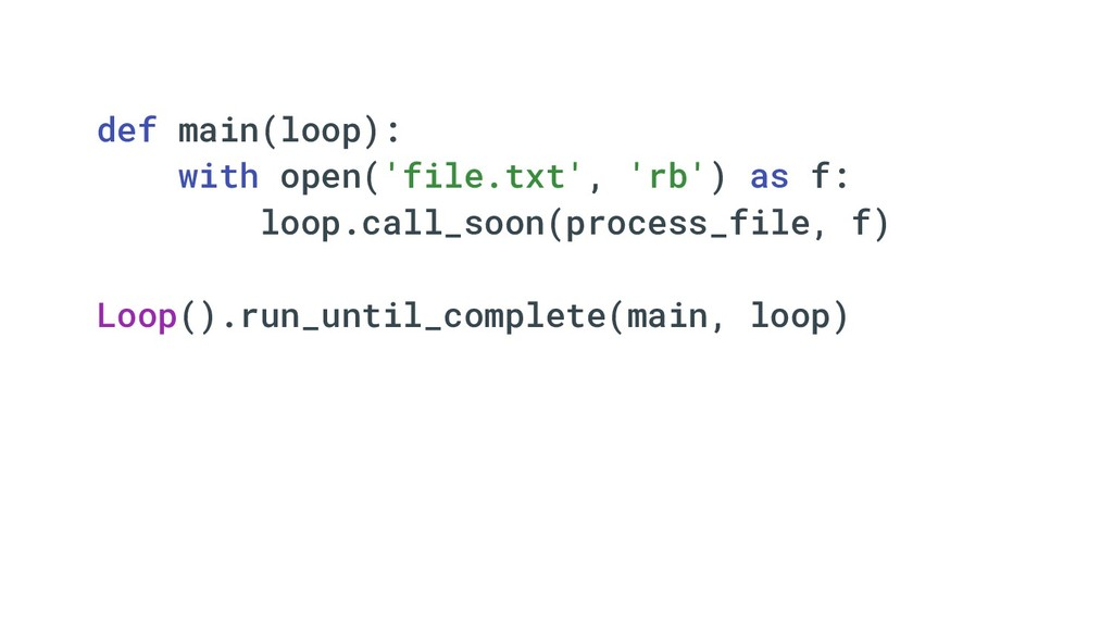 def main(loop): with open('file.txt', 'rb') as ...