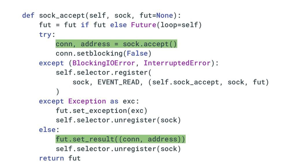 def sock_accept(self, sock, fut=None): fut = fu...