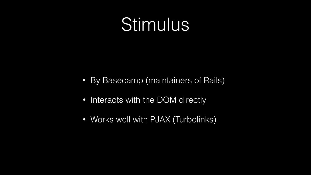 Stimulus • By Basecamp (maintainers of Rails) •...