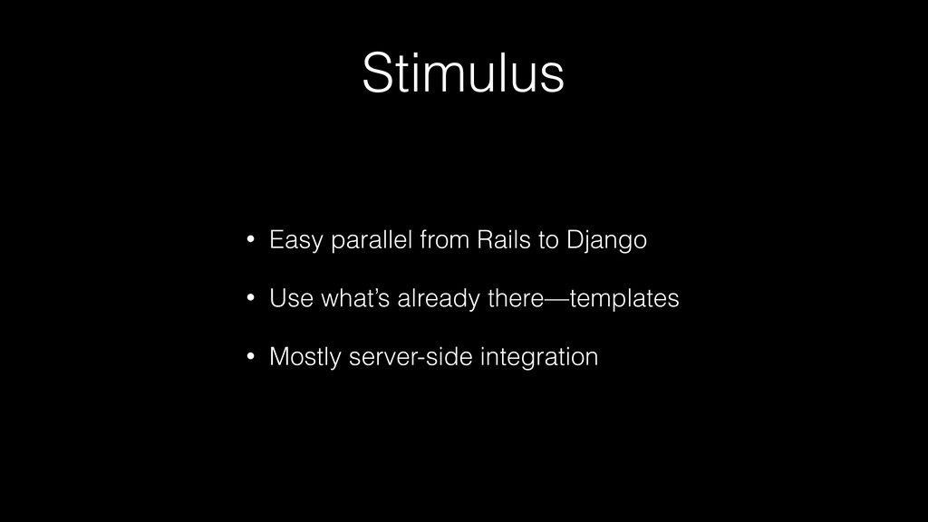 Stimulus • Easy parallel from Rails to Django •...