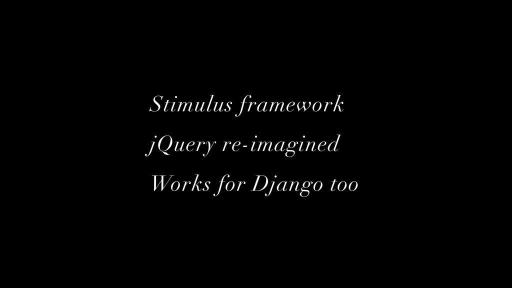 Stimulus framework jQuery re-imagined Works for...
