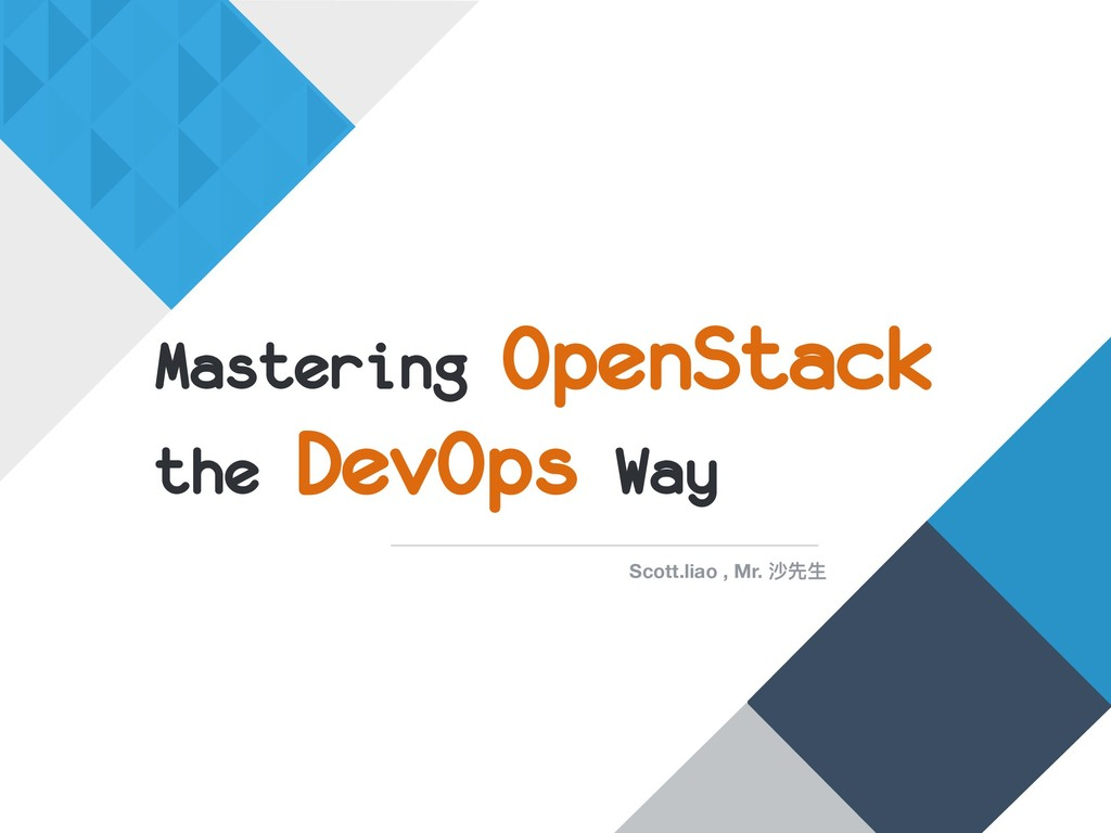 Mastering OpenStack the DevOps Way Scott.liao ,...