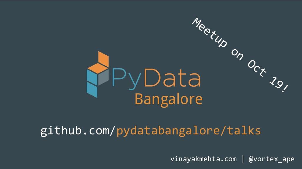 Bangalore github.com/pydatabangalore/talks vina...