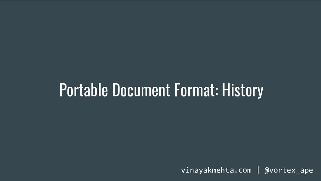 Portable Document Format: History vinayakmehta....